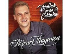CD Micael Vingança – Mulher Gosta De Carinho (1 CD)